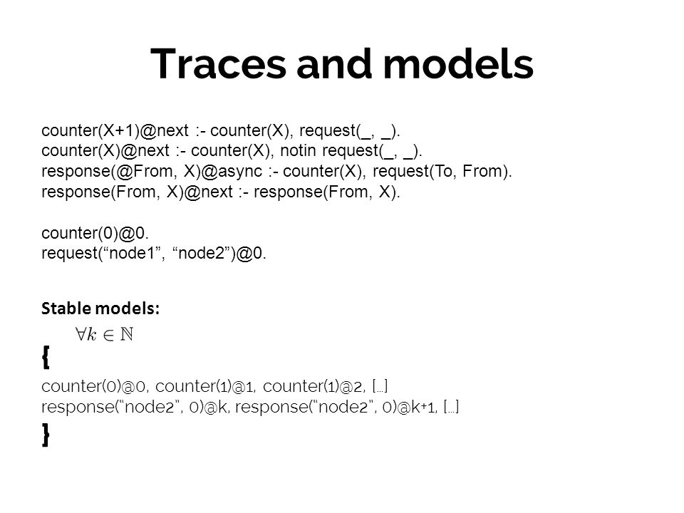 Traces and models counter(X+1)@next :- counter(X), request(_, _).