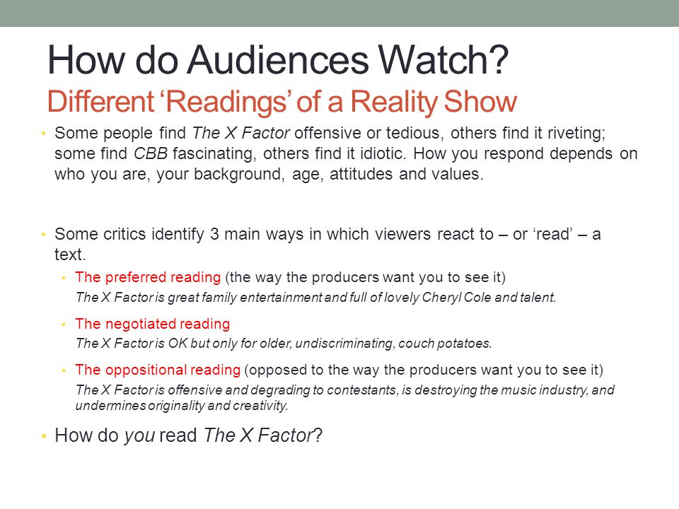 How do Audiences Watch? Different 'Readings' of a Reality Show Some people find The X Factor offensive or tedious, others find it riveting; some find