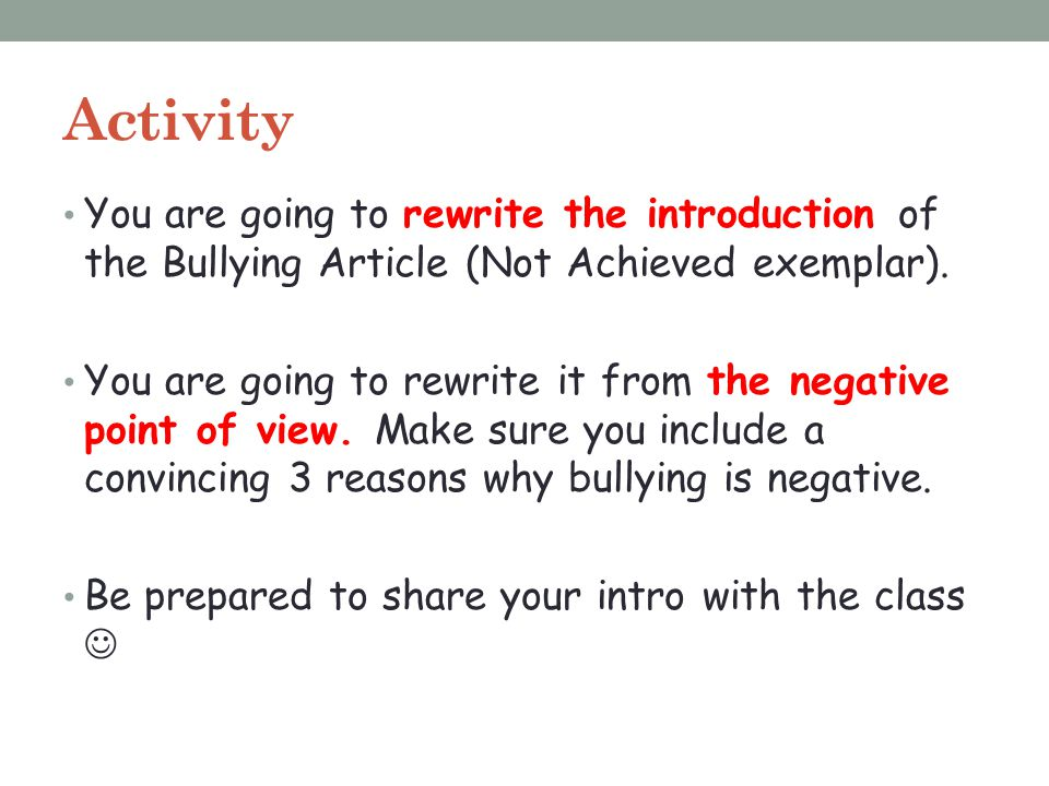 Activity You are going to rewrite the introduction of the Bullying Article (Not Achieved exemplar). You are going to rewrite it from the negative poin