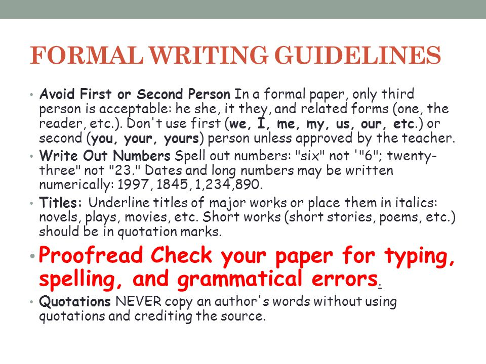 FORMAL WRITING GUIDELINES Avoid First or Second Person In a formal paper, only third person is acceptable: he she, it they, and related forms (one, th