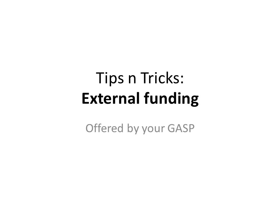 Tips n Tricks: External funding Offered by your GASP