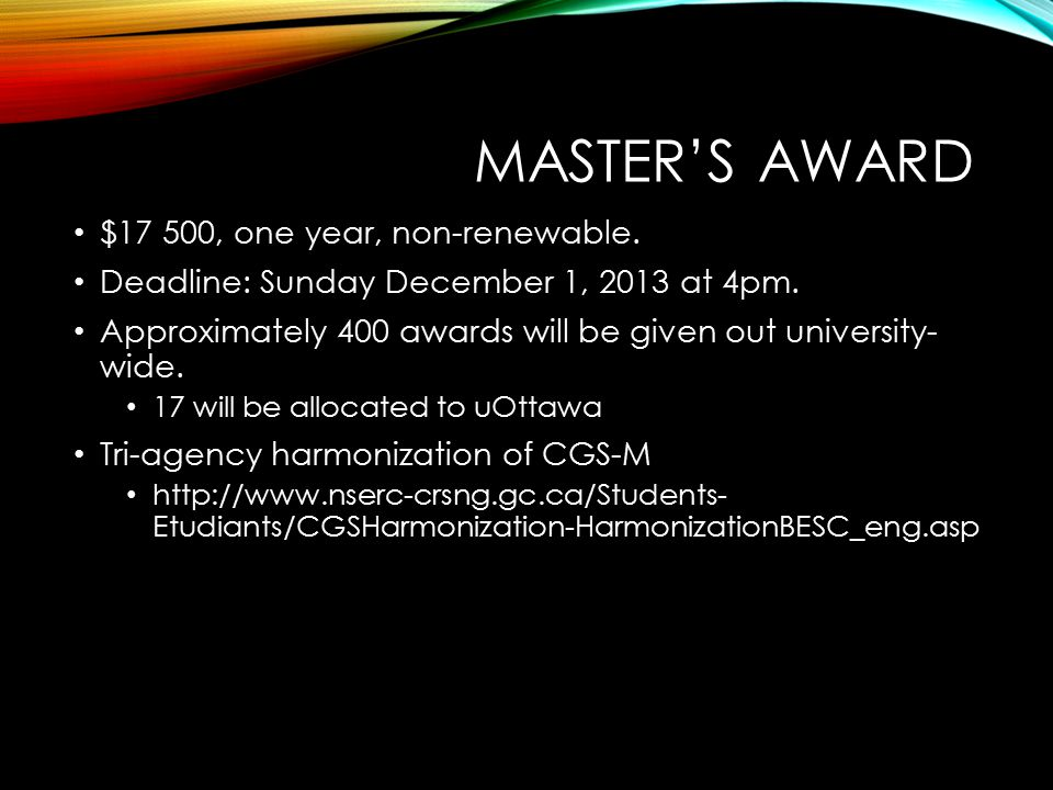 MASTER'S AWARD $17 500, one year, non-renewable. Deadline: Sunday December 1, 2013 at 4pm.