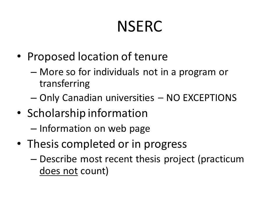 NSERC Keywords / Research subject – Research subject determines selection committee Proposal – 1 page including references – Lit review, premise, objectives, hypotheses, approach taken (comp.
