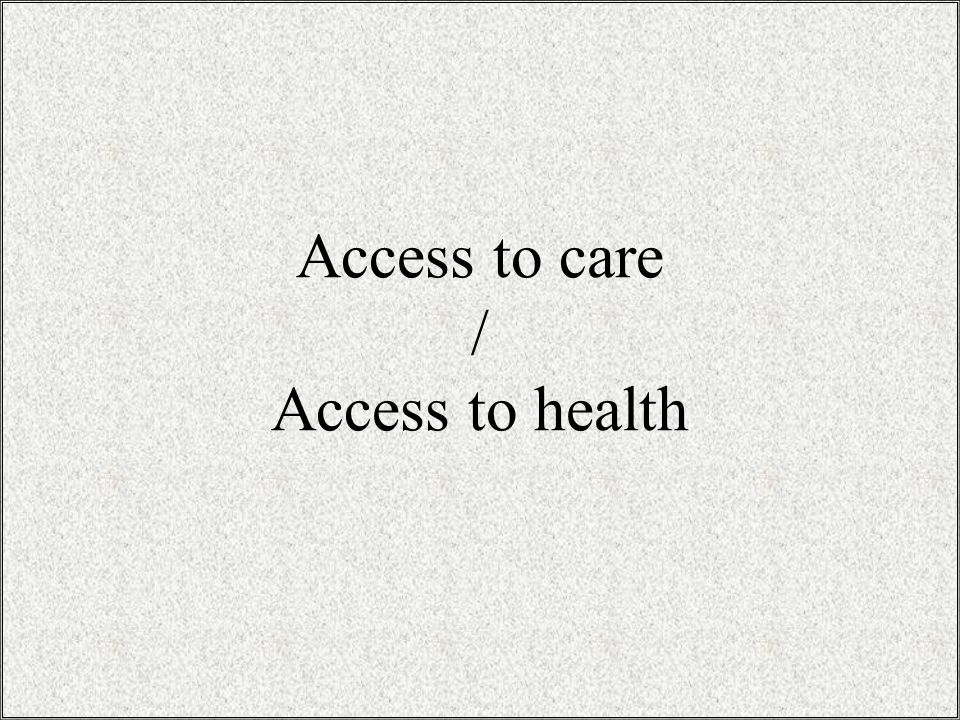 Access to care / Access to health