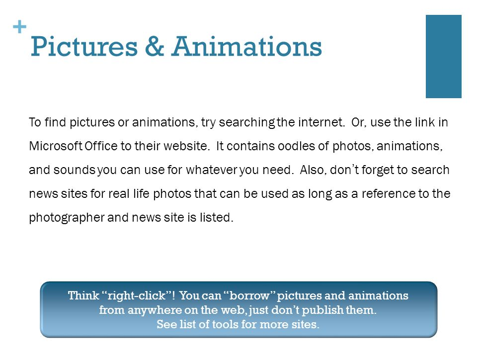+ Pictures & Animations To find pictures or animations, try searching the internet.