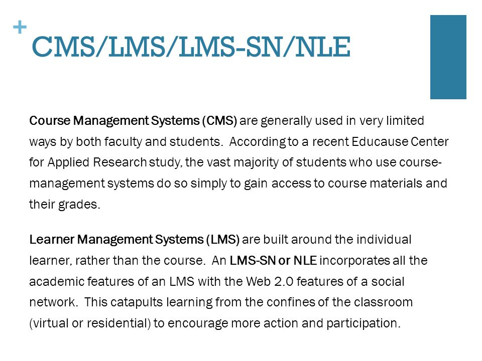 + CMS/LMS/LMS-SN/NLE Course Management Systems (CMS) are generally used in very limited ways by both faculty and students.