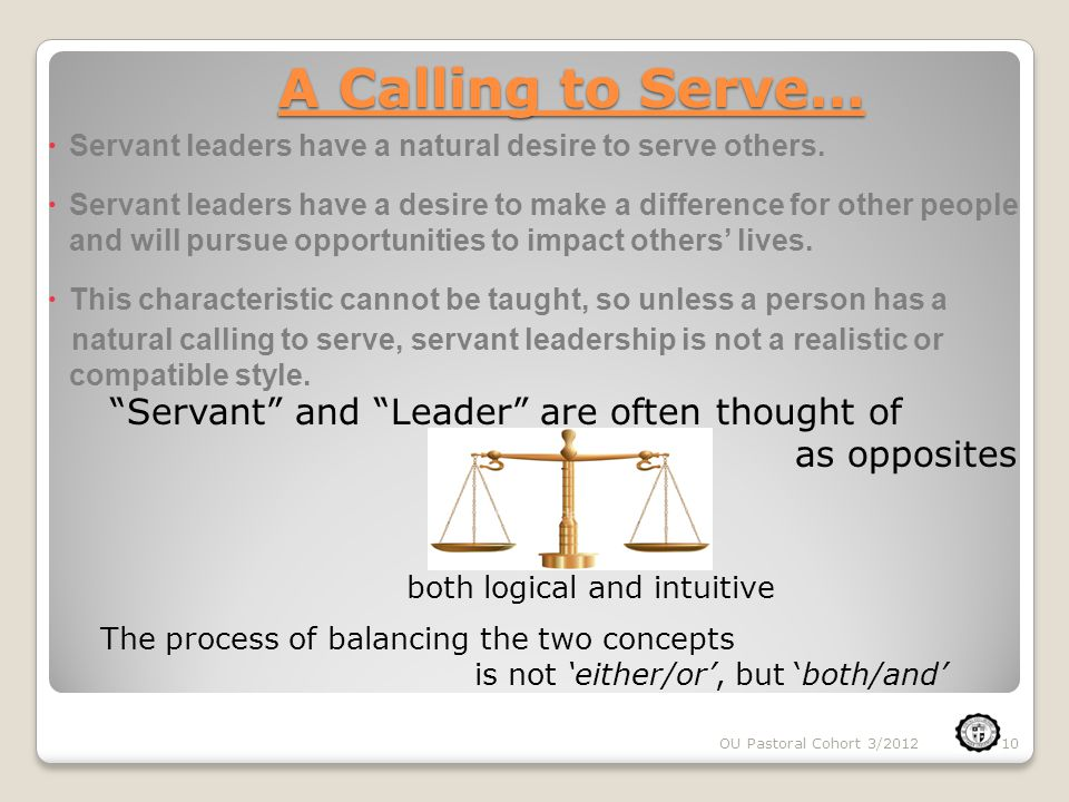 A Calling to Serve…  Servant leaders have a natural desire to serve others.