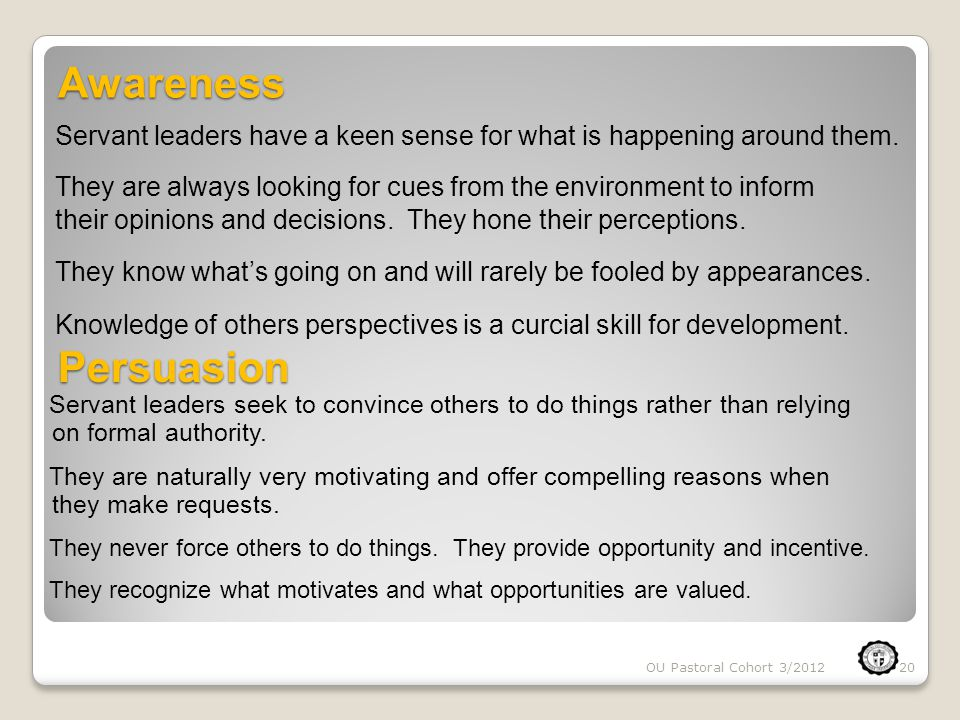 OU Pastoral Cohort 3/201220 Awareness Servant leaders have a keen sense for what is happening around them.