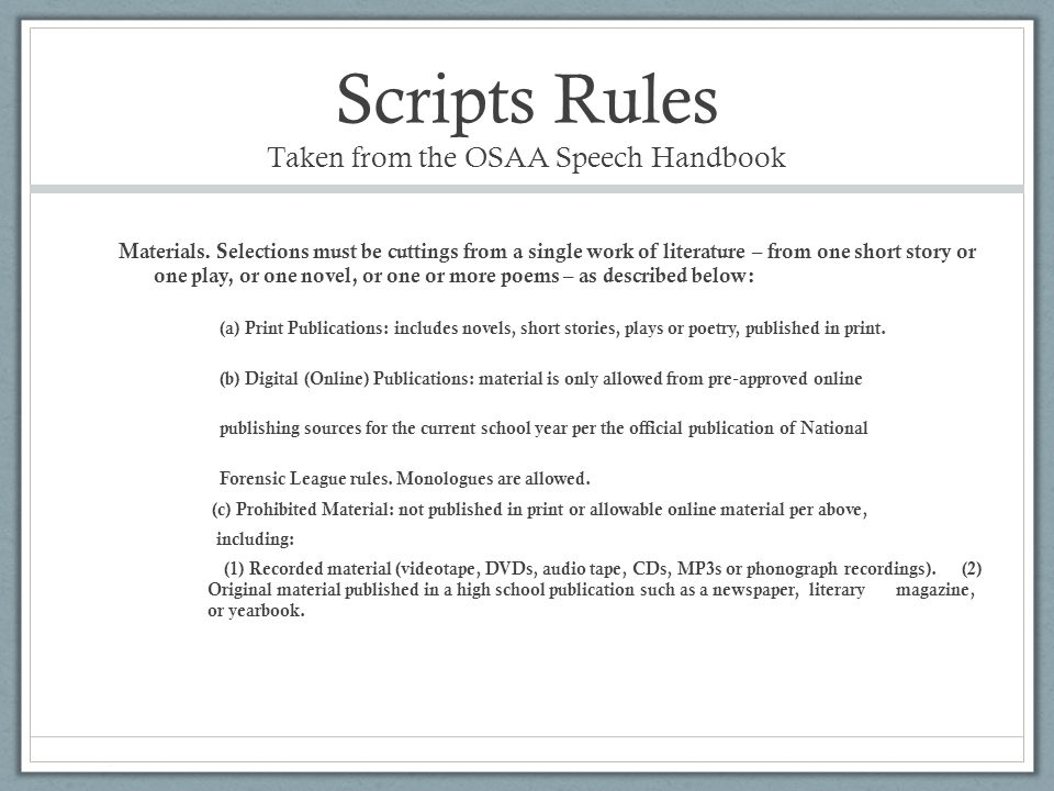 Scripts Rules Taken from the OSAA Speech Handbook Materials. Selections must be cuttings from a single work of literature – from one short story or on