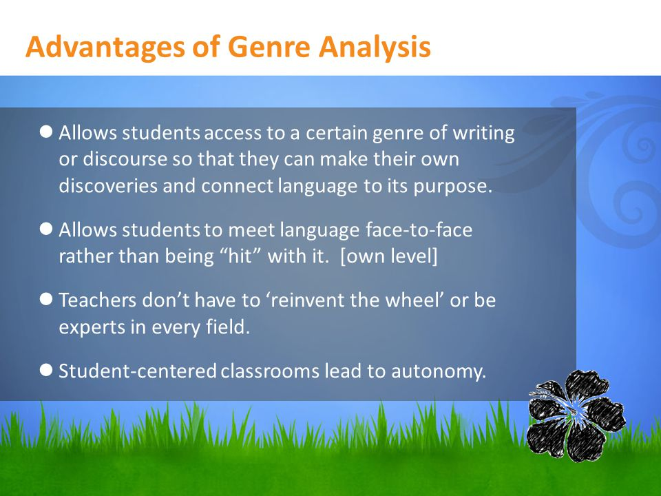 Advantages of Genre Analysis Allows students access to a certain genre of writing or discourse so that they can make their own discoveries and connect language to its purpose.