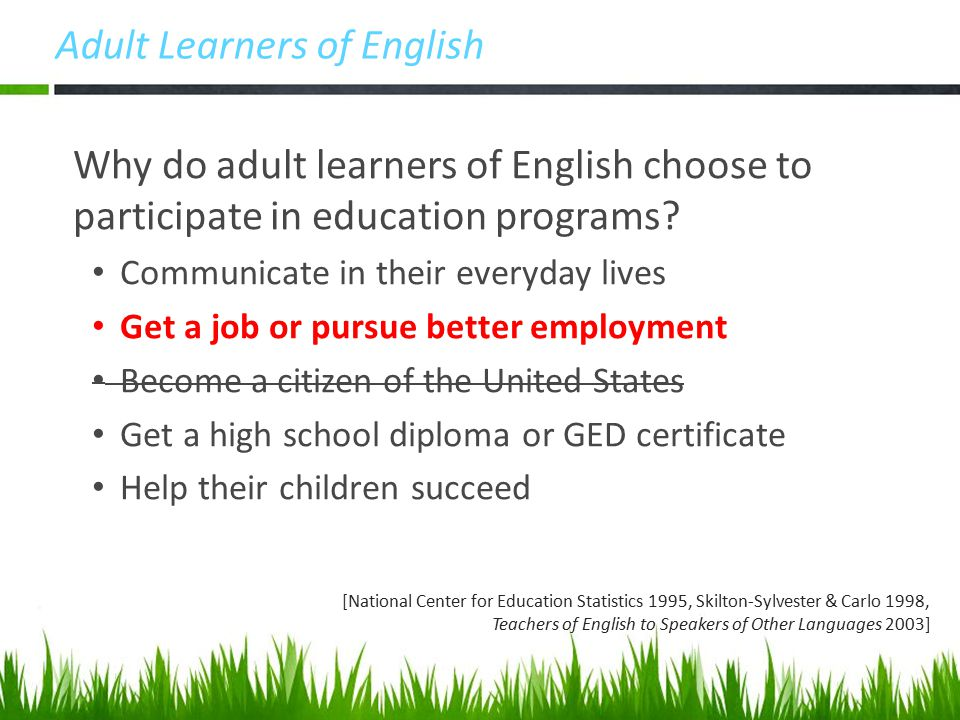Adult Learners of English Why do adult learners of English choose to participate in education programs.