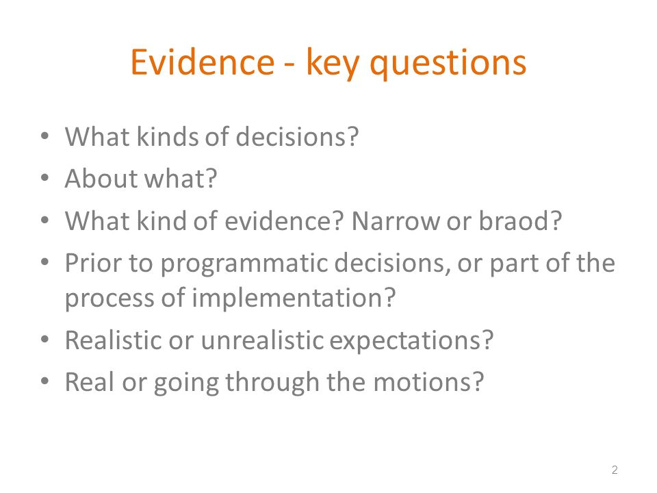 Evidence - key questions What kinds of decisions. About what.
