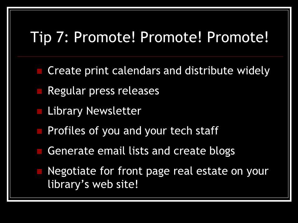 Tip 7: Promote. Promote. Promote.