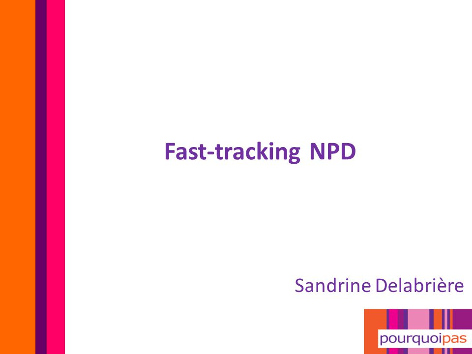 Sandrine Delabrière Fast-tracking NPD