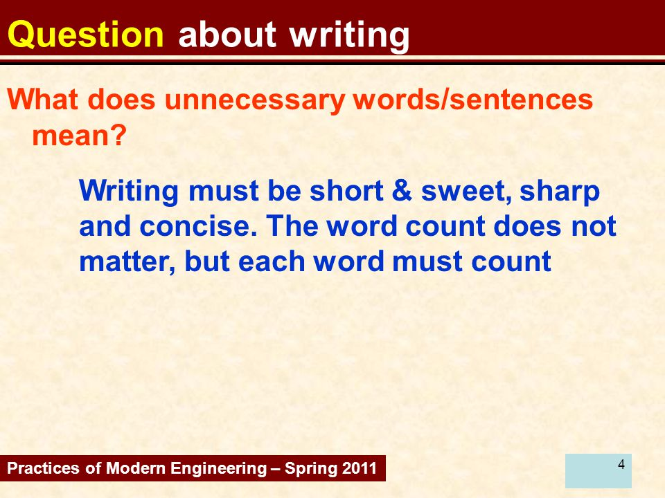 4 Question about writing Writing must be short & sweet, sharp and concise. The word count does not matter, but each word must count What does unnecess