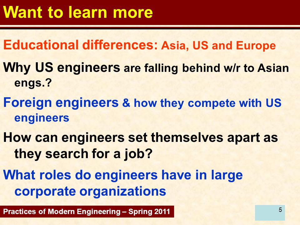 6 Want to learn more Make and differences b/w: China and US economics Practices of Modern Engineering – Spring 2011 The role of China in the future as well as how we can compete Why American economy is not advancing at the rate of other countries.