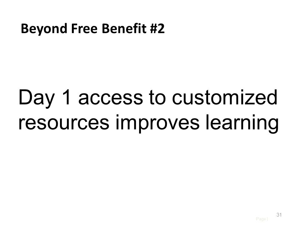 Page | 31 Beyond Free Benefit #2 Day 1 access to customized resources improves learning