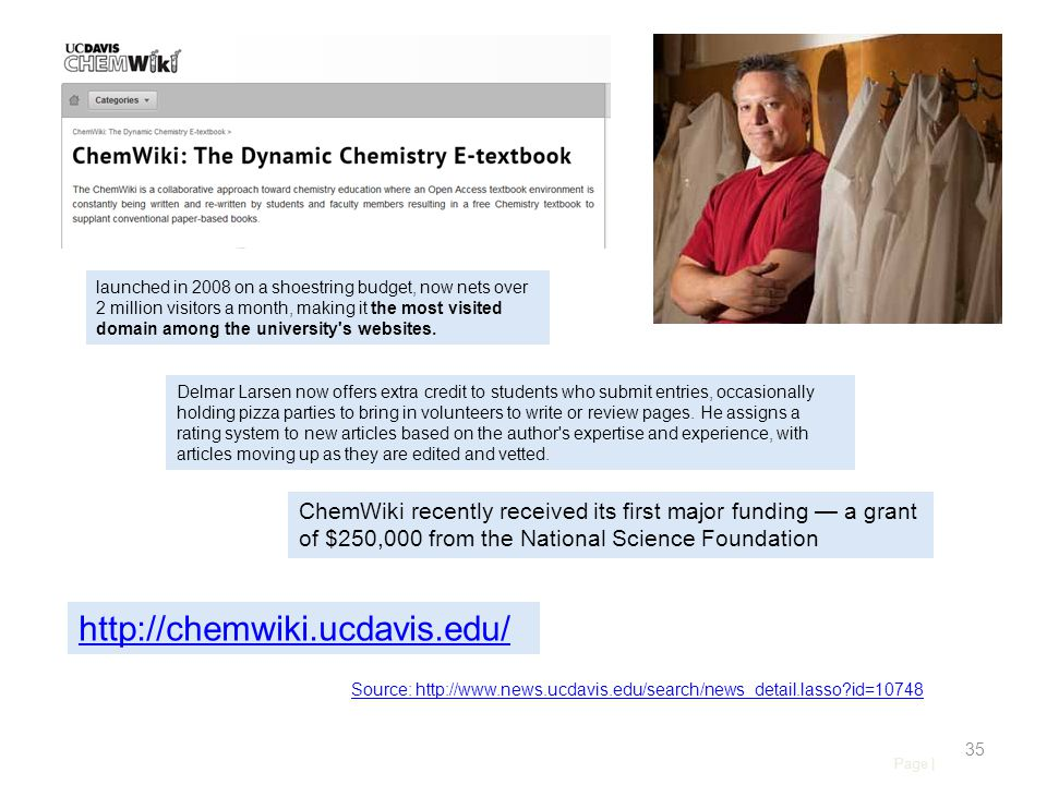 Page | 35 http://chemwiki.ucdavis.edu/ launched in 2008 on a shoestring budget, now nets over 2 million visitors a month, making it the most visited domain among the university s websites.
