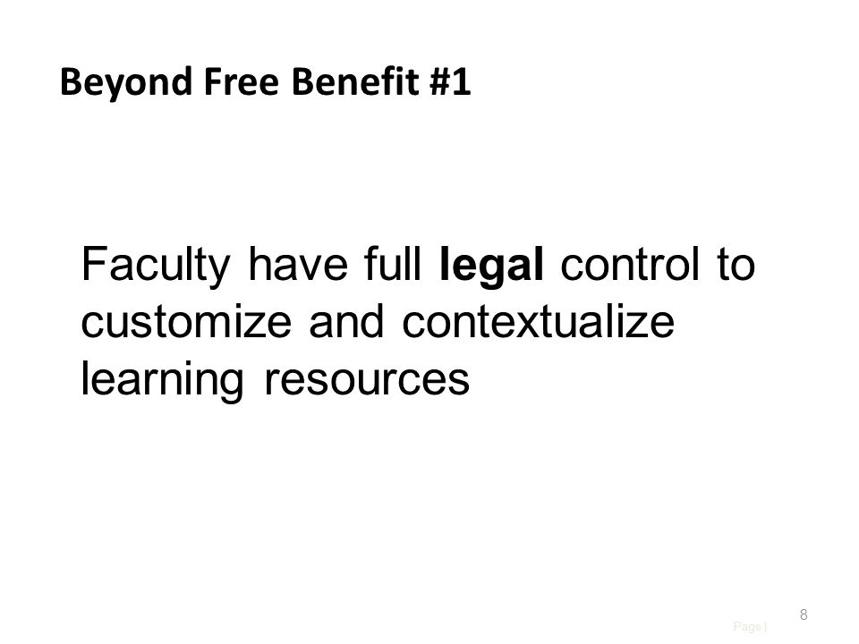 Page | 8 Beyond Free Benefit #1 Faculty have full legal control to customize and contextualize learning resources