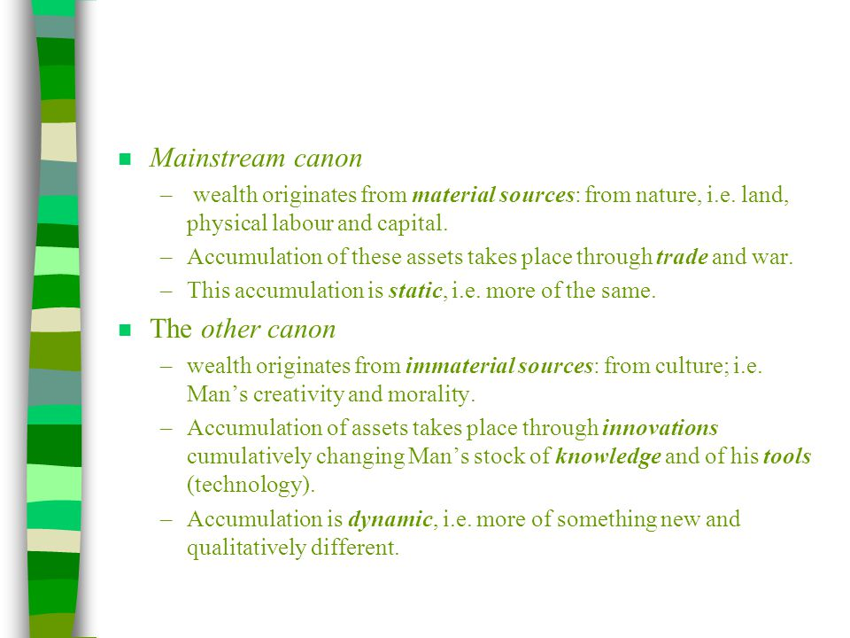 n Mainstream canon – wealth originates from material sources: from nature, i.e.
