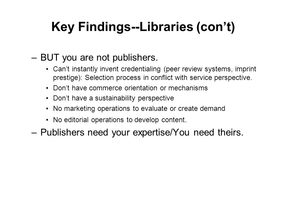 Key Findings--Libraries (con't) –BUT you are not publishers.