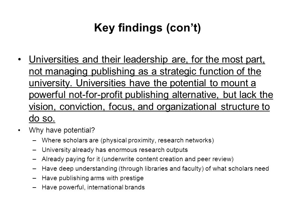 Key findings (con't) Universities and their leadership are, for the most part, not managing publishing as a strategic function of the university. Univ