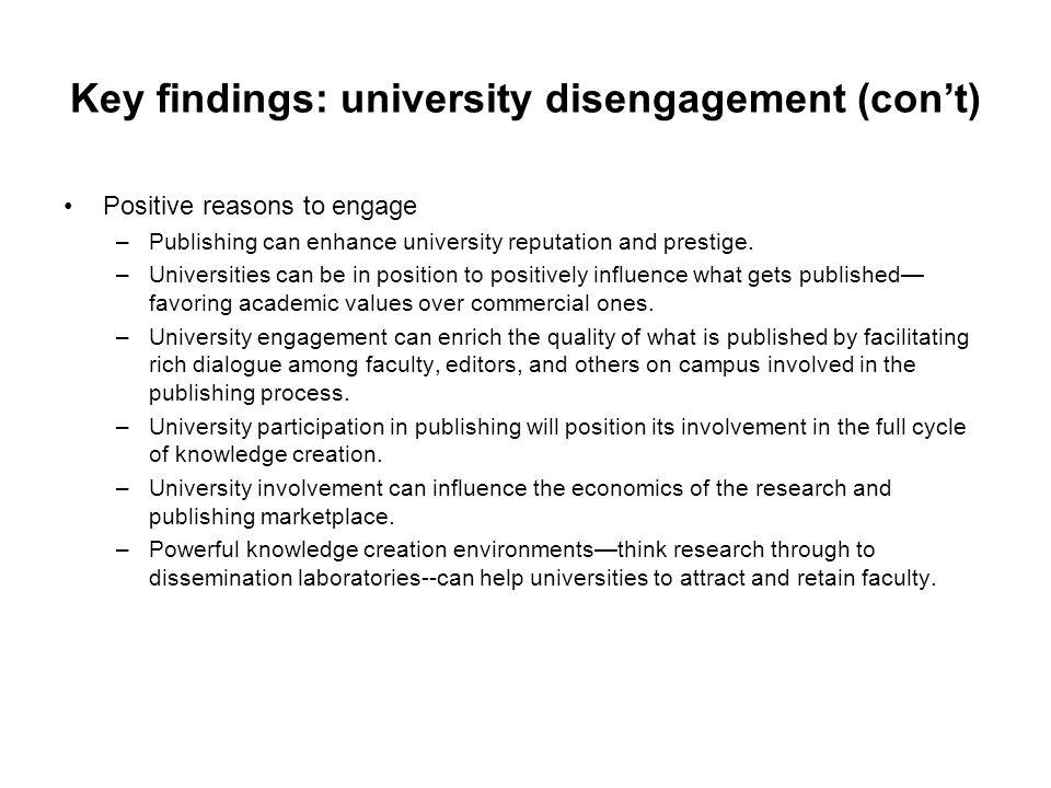 Key findings: university disengagement (con't) Positive reasons to engage –Publishing can enhance university reputation and prestige. –Universities ca