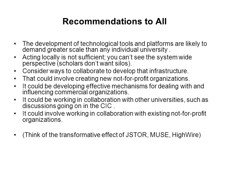 Recommendations to All The development of technological tools and platforms are likely to demand greater scale than any individual university.