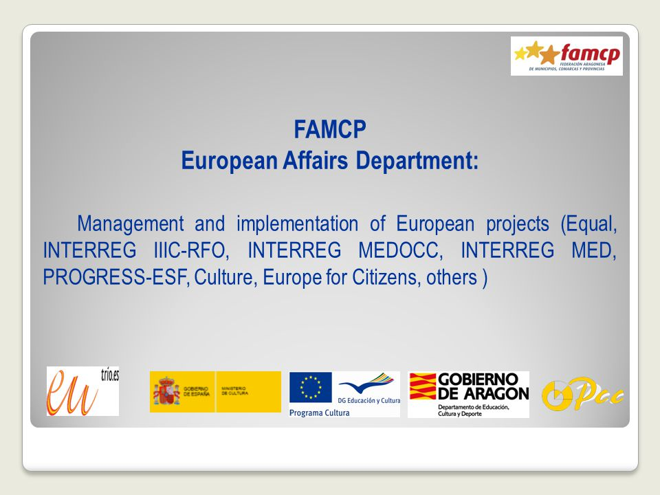 FAMCP European Affairs Department: Management and implementation of European projects (Equal, INTERREG IIIC-RFO, INTERREG MEDOCC, INTERREG MED, PROGRESS-ESF, Culture, Europe for Citizens, others )
