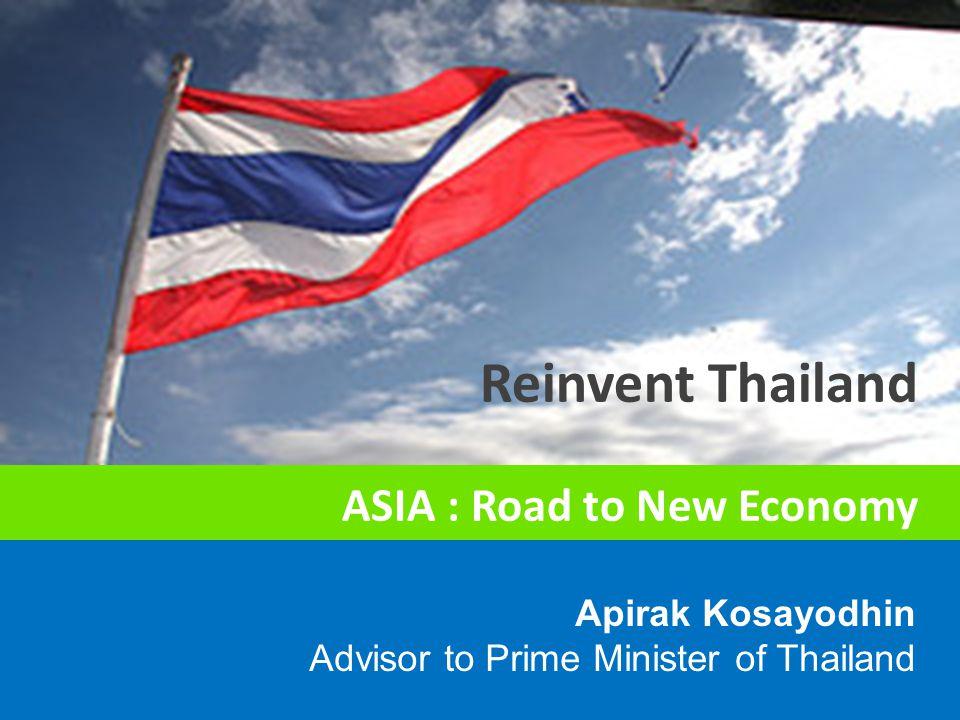 Apirak Kosayodhin Advisor to Prime Minister of Thailand Reinvent Thailand ASIA : Road to New Economy