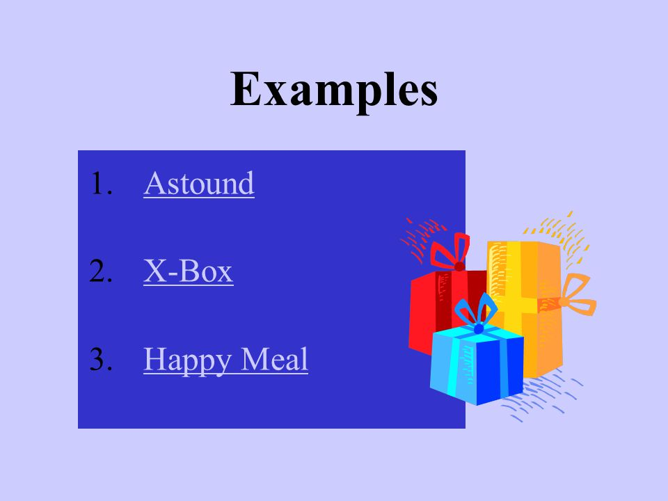 Examples 1.AAstound 2.XX-Box 3.HHappy Meal