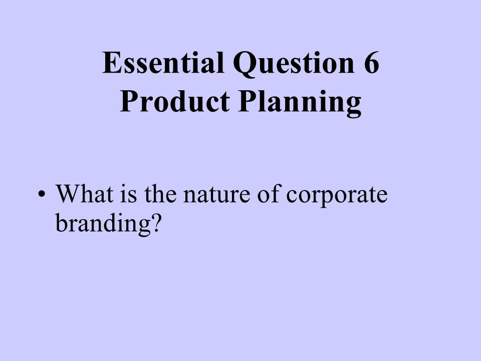 What is the nature of corporate branding? Essential Question 6 Product Planning