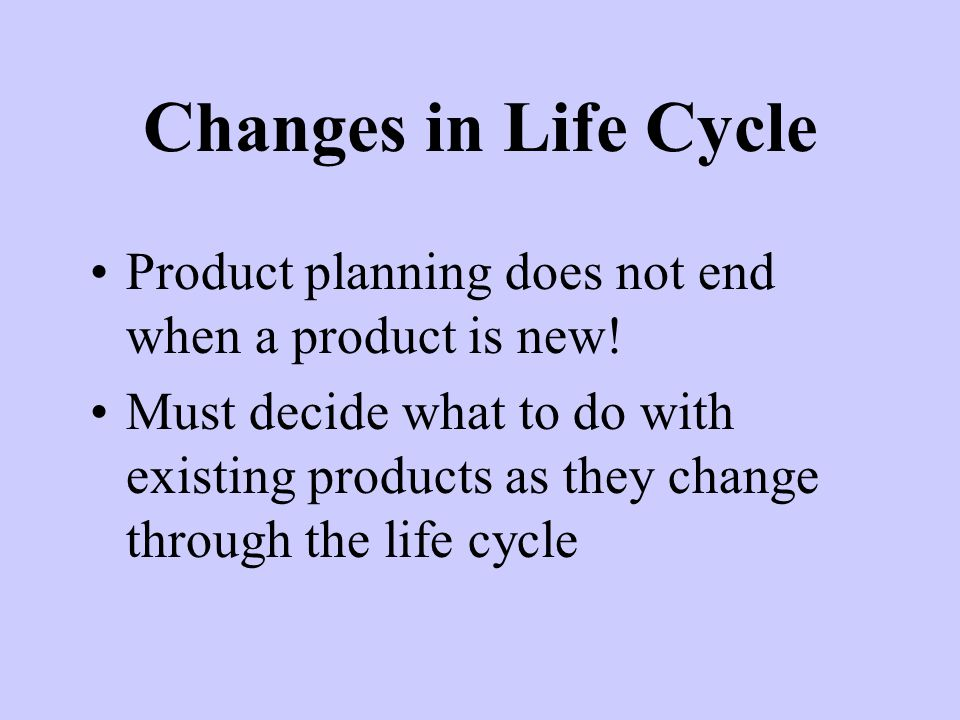 Product planning does not end when a product is new.