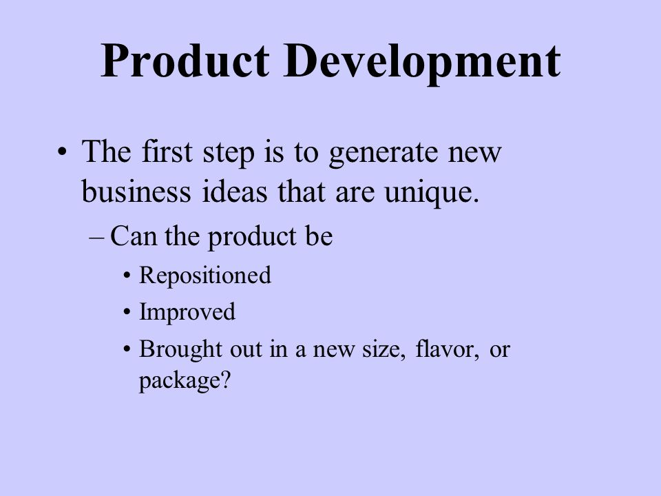 Product Development The first step is to generate new business ideas that are unique.