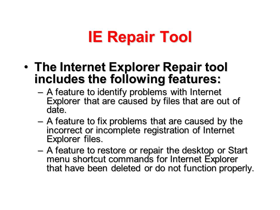 IE Repair Tool The Internet Explorer Repair tool includes the following features:The Internet Explorer Repair tool includes the following features: –A