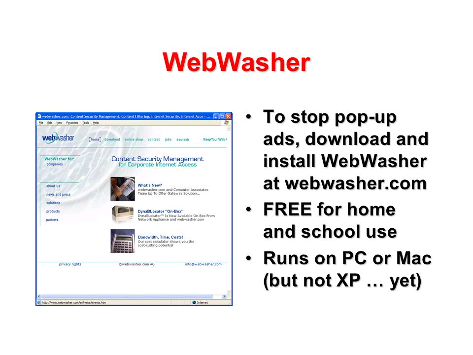 WebWasher To stop pop-up ads, download and install WebWasher at webwasher.comTo stop pop-up ads, download and install WebWasher at webwasher.com FREE