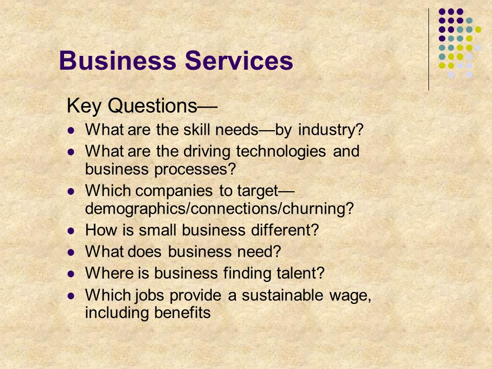 Business Services Key Questions— What are the skill needs—by industry.