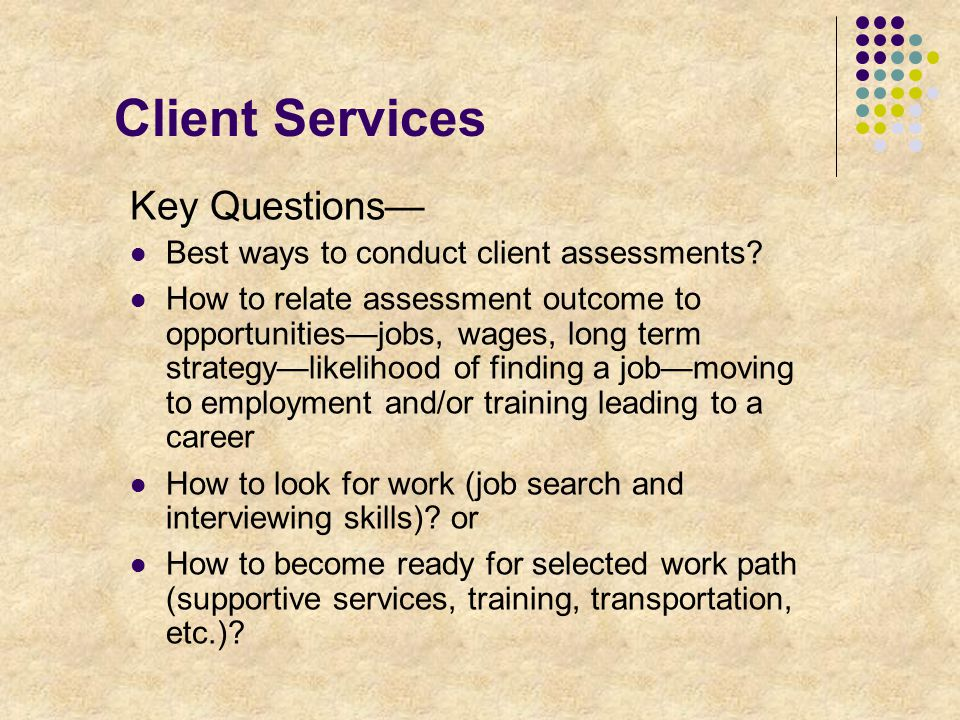 Client Services Key Questions— Best ways to conduct client assessments.