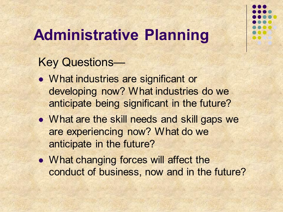 Administrative Planning Key Questions— What industries are significant or developing now.