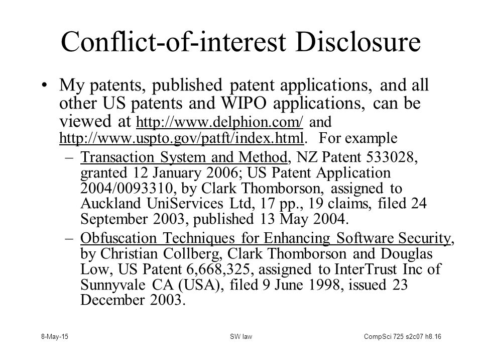 8-May-15SW lawCompSci 725 s2c07 h8.16 Conflict-of-interest Disclosure My patents, published patent applications, and all other US patents and WIPO applications, can be viewed at http://www.delphion.com/ and http://www.uspto.gov/patft/index.html.