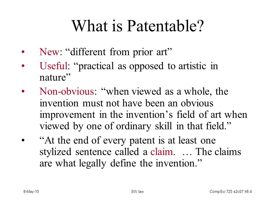 8-May-15SW lawCompSci 725 s2c07 h8.15 Conclusions All software developers should know at least a little bit about patents, copyrights and trade secrets.