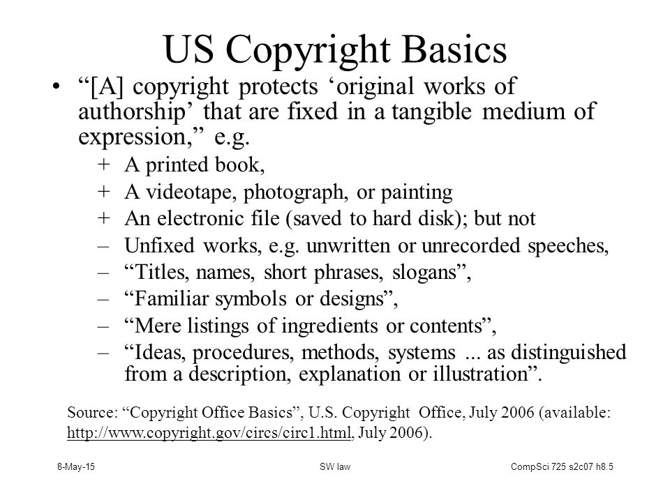 8-May-15SW lawCompSci 725 s2c07 h8.5 US Copyright Basics [A] copyright protects 'original works of authorship' that are fixed in a tangible medium of expression, e.g.