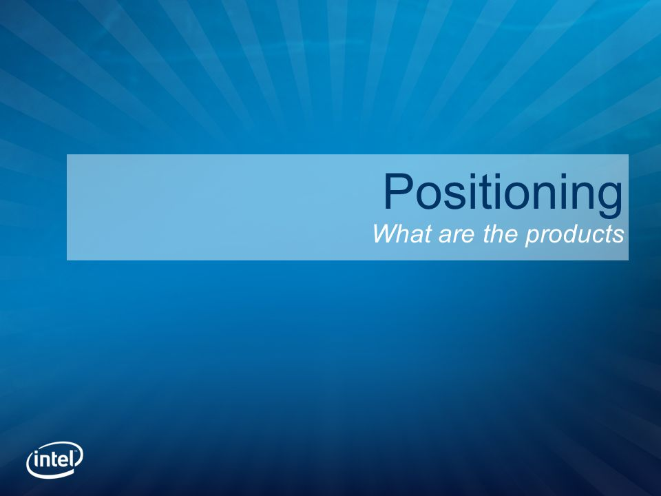 Positioning What are the products