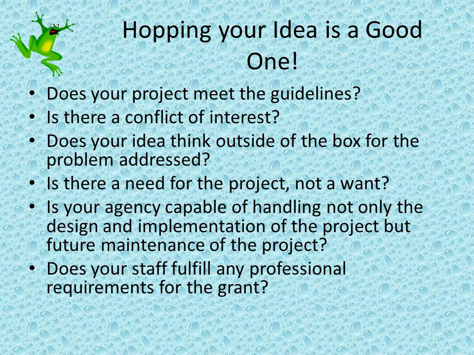 Hopping your Idea is a Good One. Does your project meet the guidelines.