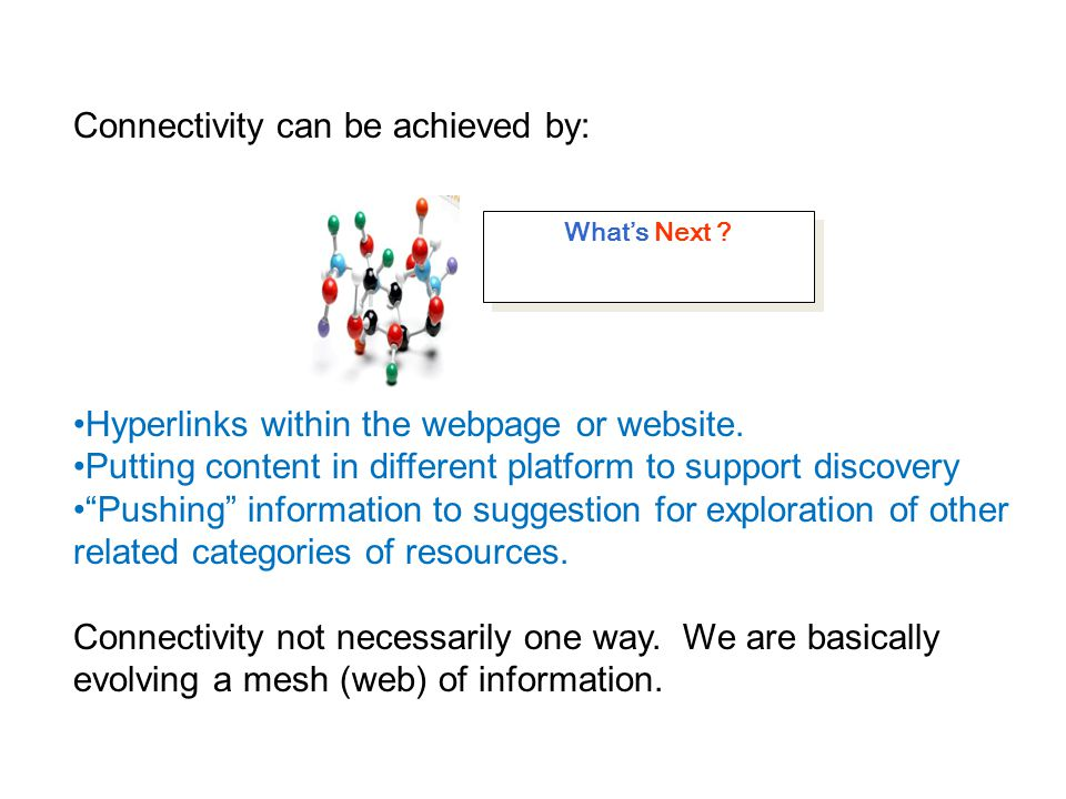 Connectivity can be achieved by: Hyperlinks within the webpage or website.