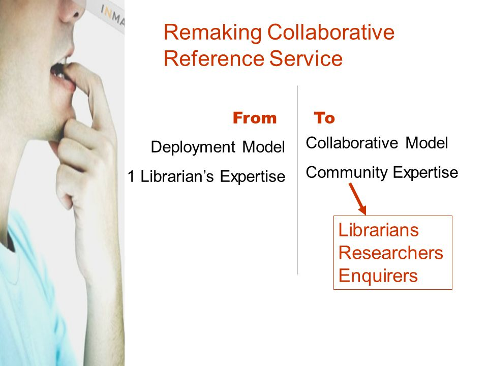 Remaking Collaborative Reference Service Deployment Model 1 Librarian's Expertise FromTo Collaborative Model Community Expertise Librarians Researchers Enquirers