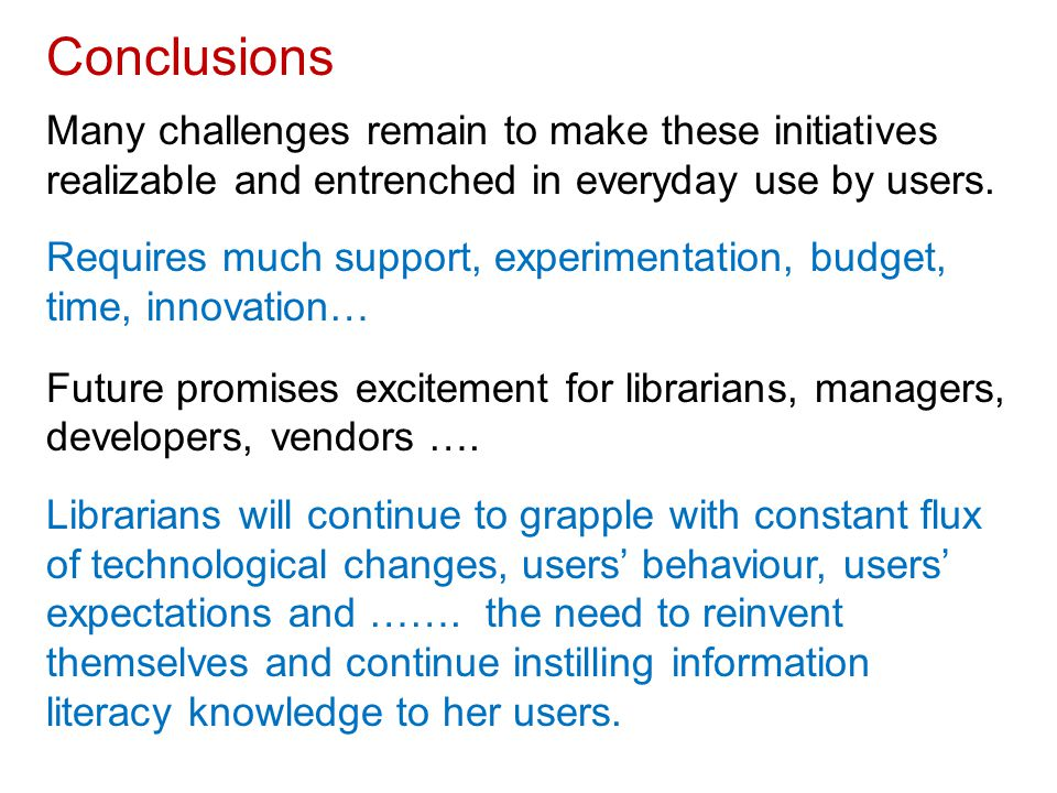Conclusions Many challenges remain to make these initiatives realizable and entrenched in everyday use by users.