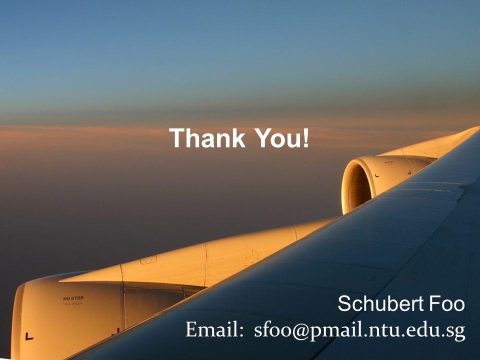 Schubert Foo Email: sfoo@pmail.ntu.edu.sg Thank You!