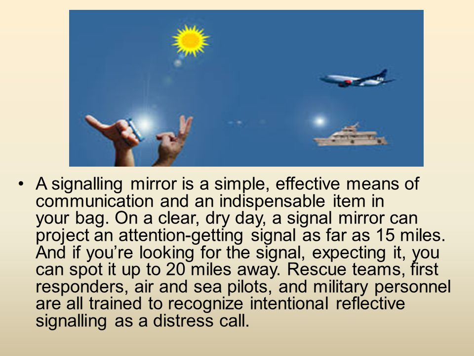 A signalling mirror is a simple, effective means of communication and an indispensable item in your bag.