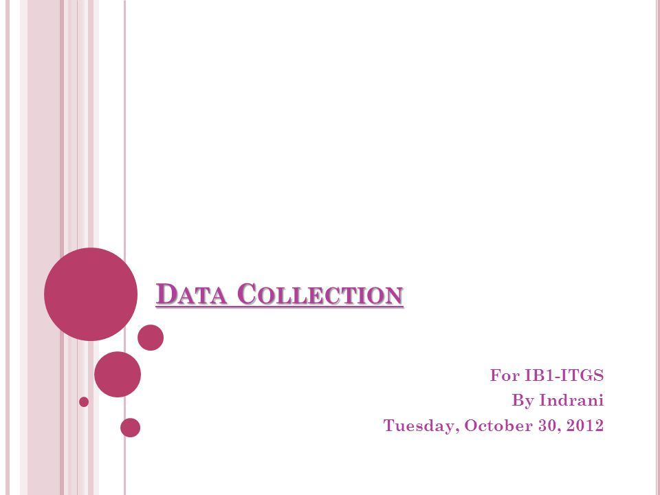 D ATA C OLLECTION For IB1-ITGS By Indrani Tuesday, October 30, 2012